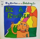 Big brother and the Holding Co. - Be a brother
